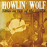 Howlin' Wolf Howlin' Wolf Sittin' On Top Of The World