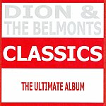 Dion Classics - Dion & The Belmonts