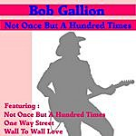 Bob Gallion Not Once But A Hundred Times