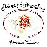 Friends A New Song - Christian Classics