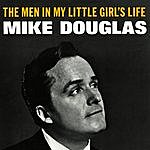 Mike Douglas The Men In My Little Girl's Life