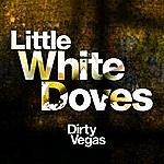 Dirty Vegas Little White Doves - Part 2