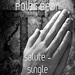 Polarbear Salute - Single