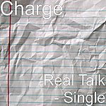 Charge Real Talk - Single