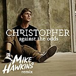 Christopher Against The Odds (Mike Hawkins Remix)