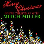 Mitch Miller Merry Christmas - White Christmas With Mitch Miller
