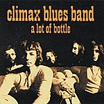 Climax Blues Band A Lot Of Bottle