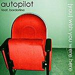 Autopilot (You) Wish You Were Here
