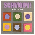Schmoov! While You Wait