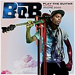 B.o.B Play The Guitar (Feat. André 3000) (Edited)