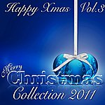 Christmas Happy Xmas: Merry Christmas Collection 2011, Vol. 3 (Christmas All Time Essentials)