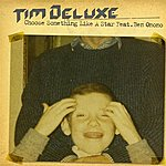 Tim Deluxe Choose Something Like A Star