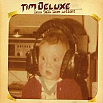 Tim Deluxe Less Talk More Action
