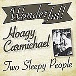 Hoagy Carmichael Wonderful.....Hoagy Carmichael (Two Sleepy People)