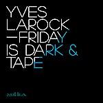 Yves Larock Friday Is Dark / Tape
