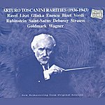 Arturo Toscanini Arturo Toscanini Rarities From 1936 To 1943