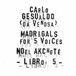 Carlo Gesualdo Carlo Gesualdo : Madrigals For Five Voices - Libro 5