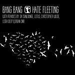 The Bang Bang Hate Fleeting
