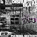 Rebel Sketchy Disruptive Beats Pt. 5