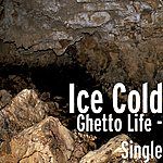 Ice Cold Ghetto Life - Single