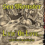 Sea Monster Livin' On Love... And Other Notes From The Killing Floor