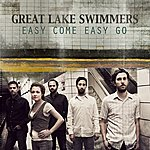 Great Lake Swimmers Easy Come Easy Go (Radio Mix)