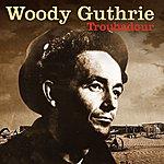 Woody Guthrie Troubadour