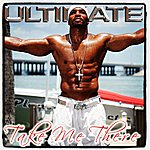 Ultimate Take Me There - Single
