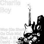 Charlie Boy Wop (Go Shorty Go Club Mix) (Feat. D J. Orphan & Dash Tears) - Single