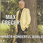 Max Greger What A Wonderful World