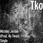TKO Michael Jordan (Prod. By Twan) - Single