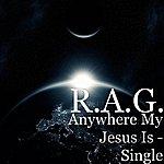 Rag Anywhere My Jesus Is - Single