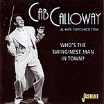 Cab Calloway & His Orchestra Who's The Swinginest Man In Town?