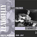 Leadbelly Jazz Figures / Leadbelly (1940 -1947), Volume 3
