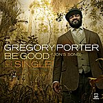 Gregory Porter Be Good (Lion's Song)
