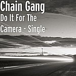Chain Gang Do It For The Camera - Single