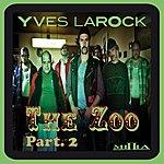 Yves Larock The Zoo Part.2