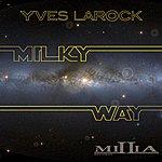 Yves Larock Milky Way Part.1