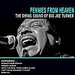 Big Joe Turner Pennies From Heaven - The Swing Sound Of Big Joe Turner