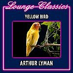 Arthur Lyman Lounge Classics - Yellow Bird - Arthur Lyman