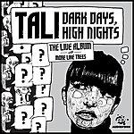 Tali Tali - Dark Days, High Nights