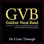 Gaither Vocal Band He Came Through Performance Tracks