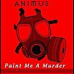 Animus Paint Me A Murder