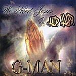 G-Man We Need Jesus In Hip Hop