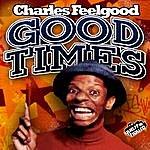 Charles Feelgood Good Times