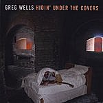Greg Wells Hidin' Under The Covers