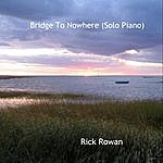 Rick Rowan Bridge To Nowhere (Solo Piano)