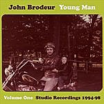 John Brodeur Young Man, Vol. One: Studio Recordings 1994-98