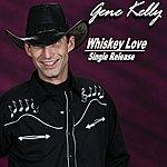 Gene Kelly Whiskey Love - Single