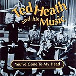 Ted Heath You've Gone To My Head